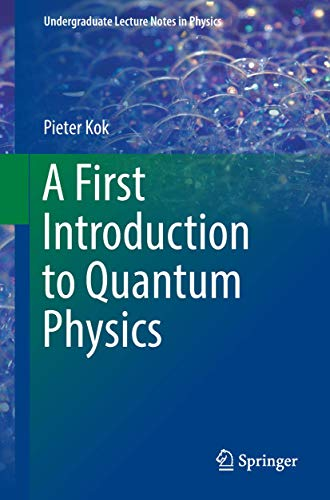 A First Introduction to Quantum Physics (Undergraduate Lecture Notes in Physics)