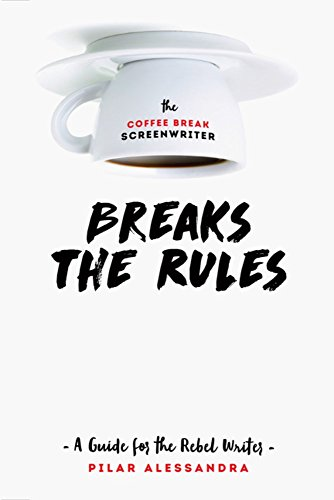Coffee Break Screenwriter... Breaks the Rules