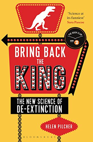 Bring Back the King: The New Science of De-extinction (Bloomsbury Sigma) von Bloomsbury SIGMA