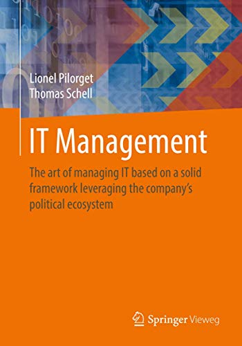 IT Management: The art of managing IT based on a solid framework leveraging the company´s political ecosystem von Springer Vieweg