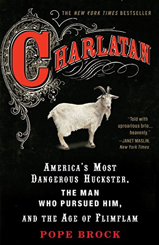 Charlatan: America's Most Dangerous Huckster, the Man Who Pursued Him, and the Age of Flimflam von Broadway Books