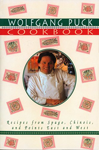 Wolfgang Puck Cookbook: Recipes from Spago, Chinois, and Points East and West von Random House