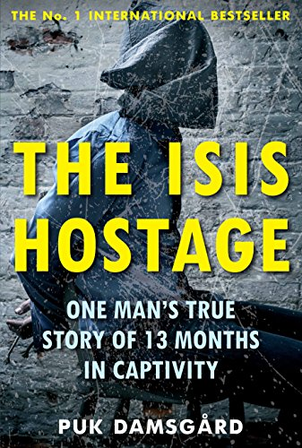 The ISIS Hostage: One Man's True Story of 13 Months in Captivity von Atlantic Books