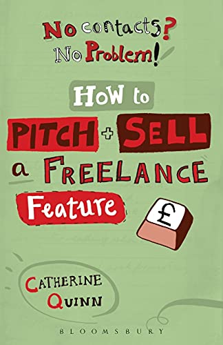 No Contacts? No Problem! How to Pitch and Sell a Freelance F (Professional Media Practice)