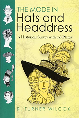 The Mode in Hats and Headdress: A Historical Survey with 198 Plates: A Historical Survey with 190 Plates (Dover Pictorial Archives) von Dover Publications Inc.