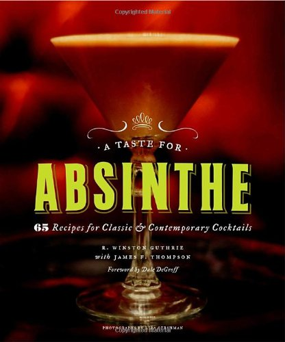 A Taste for Absinthe: 65 Recipes for Classic and Contemporary Cocktails von Clarkson Potter