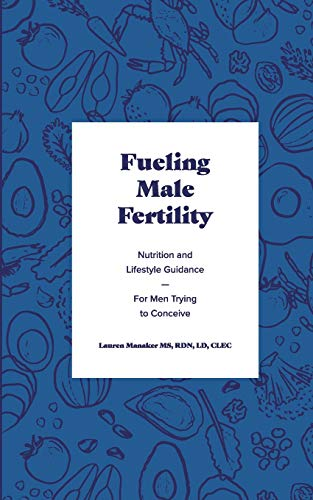 Fueling Male Fertility: Nutrition and lifestyle guidance for men trying to conceive von Independently published