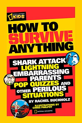 How to Survive Anything: Shark Attack, Lightning, Embarrassing Parents, Pop Quizzes, and Other Perilous Situations (National Geographic Kids) von National Geographic Society