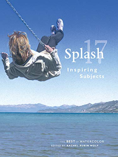 Splash 17: Inspiring Subjects (Splash: The Best of Watercolor)