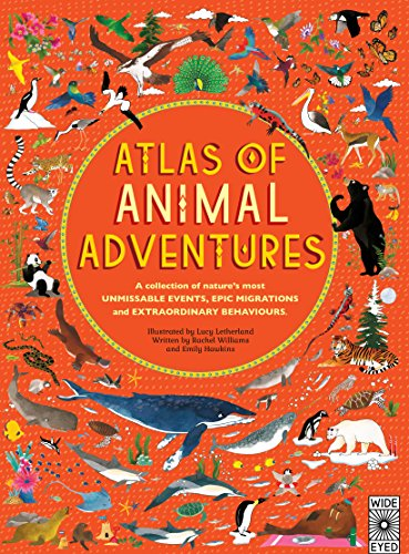 Atlas of Animal Adventures: Natural Wonders, Exciting Experiences and Fun Festivities from the Four Corners of the Globe