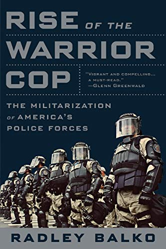 Rise of the Warrior Cop: The Militarization of America's Police Forces von PublicAffairs
