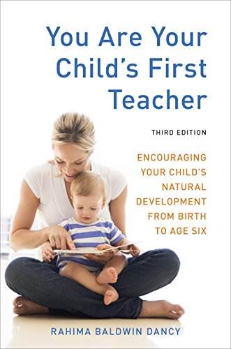 You Are Your Child's First Teacher, Third Edition: Encouraging Your Child's Natural Development from Birth to Age Six von Ten Speed Press