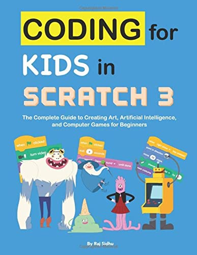 Coding for Kids in Scratch 3: The Complete Guide to Creating Art, Artificial Intelligence, and Computer Games for Beginners von Independently published
