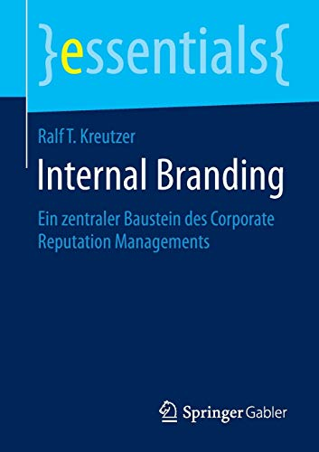 Internal Branding: Ein zentraler Baustein des Corporate Reputation Managements (essentials) (German Edition)