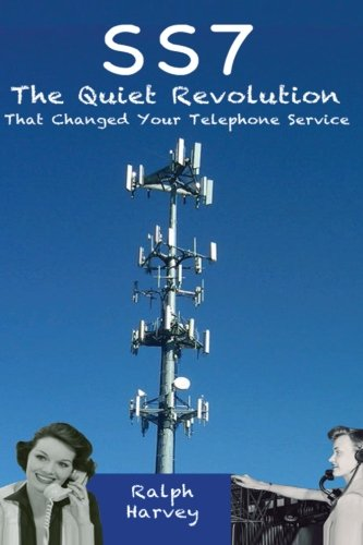 SS7 − The Quiet Revolution That Changed Your Telephone Service von CreateSpace Independent Publishing Platform