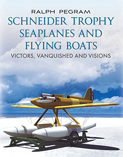 Schneider Trophy Seaplanes and Flying Boats: Victors, Vanquished and Visions von Fonthill Media