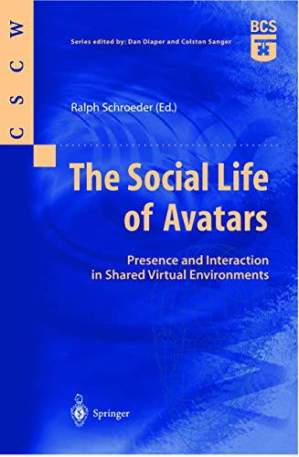 The Social Life of Avatars: Presence and Interaction in Shared Virtual Environments (Computer Supported Cooperative Work)