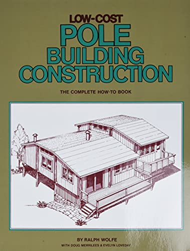 Low Cost Pole Building Construction: The Complete How-To Book von Storey Publishing