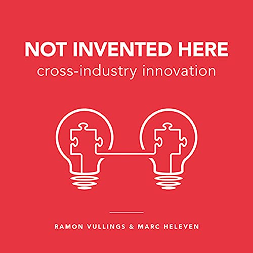 Not Invented Here: Cross-industry Innovation von BIS Publishers / BIS Publishers bv / Laurence King Verlag GmbH