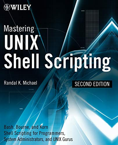 Mastering Unix Shell Scripting: Bash, Bourne, and Korn Shell Scripting for Programmers, System Administrators, and UNIX Gurus von Wiley