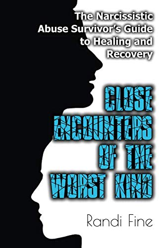 Close Encounters of the Worst Kind: The Narcissistic Abuse Survivors Guide to Healing and Recovery von CreateSpace Independent Publishing Platform