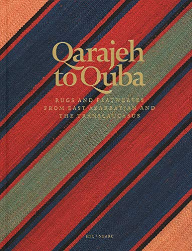 Qarajeh to Quba: Rugs and Flatweaves from East Azarbayjan and the Transcaucasus von Hali Publications Ltd