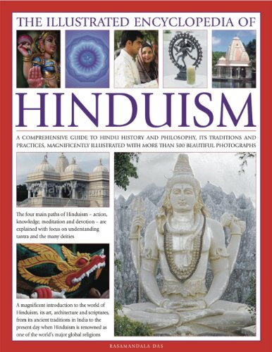 Illustrated Encyclopedia of Hinduism: A Comprehensive Guide to Hindu History and Philosophy, Its Traditions and Practices, Rituals and Beliefs: A ... with More Than 470 Magnificent Photographs