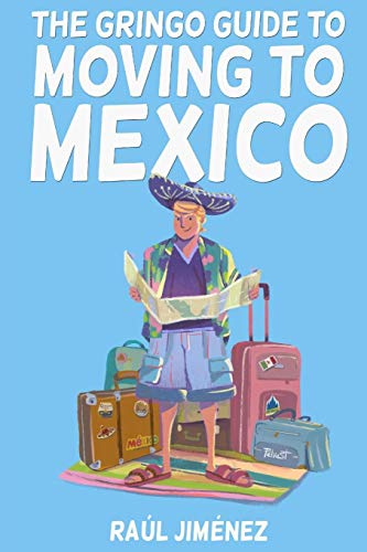 The Gringo Guide To Moving To Mexico.: Everything You Need To Know Before Moving To Mexico. von Independently published