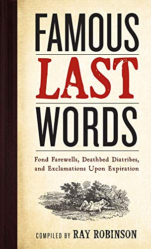 Famous Last Words: Fond Farewells, Deathbed Diatribes, and Exclamations Upon Expiration von Workman Publishing