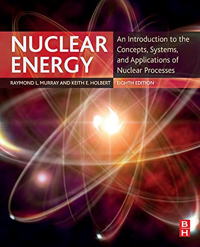 Nuclear Energy: An Introduction to the Concepts, Systems, and Applications of Nuclear Processes von Butterworth-Heinemann