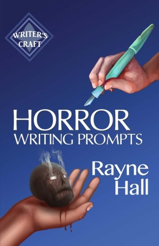 Horror Writing Prompts: 77 Powerful Ideas To Inspire Your Fiction (Writer's Craft, Band 25) von CreateSpace Independent Publishing Platform