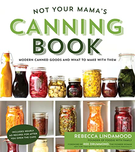 Not Your Mama's Canning Book: Modern Canned Goods and What to Make with Them von Page Street Publishing Co.