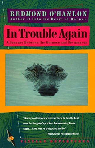 In Trouble Again: A Journey Between Orinoco and the Amazon (Vintage Departures)