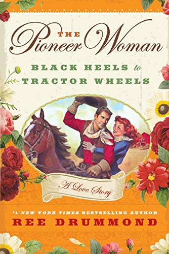 The Pioneer Woman: Black Heels to Tractor Wheels--A Love Story von William Morrow