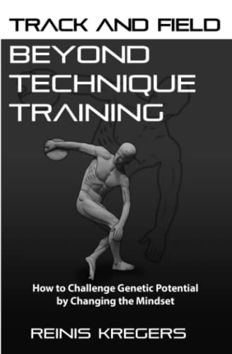 Track and Field: Beyond Technique Training: How to Challenge Genetic Potential by Changing the Mindset von Independently published