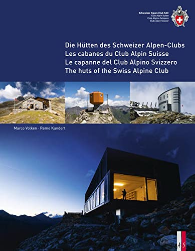 Die Hütten des Schweizer Alpen-Clubs- Les cabanes du Club Alpin Suisse - Le capanne del Club Alpino Svizzero - The Huts of the Swiss Alpine Club von AS Verlag, Zürich