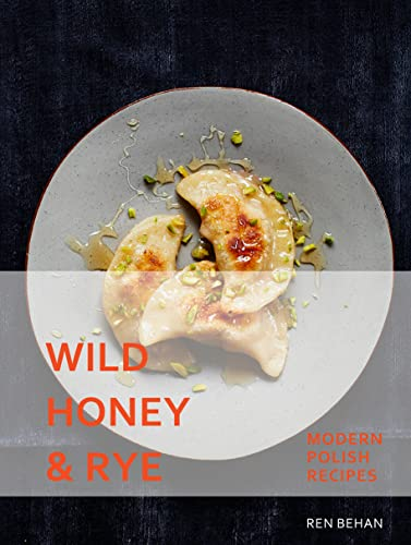 Wild Honey and Rye: Recipes from a Modern Polish Kitchen von Pavilion Books