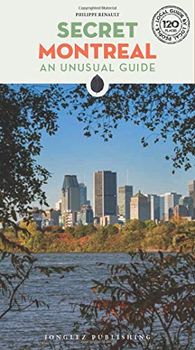 Secret Montreal: An unusual guide (Local Guides by Local People) von Jonglez Verlag