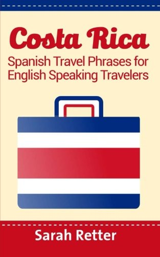 Costa Rica: Spanish Travel Phrases For English Speaking Travelers: The most useful 1.000 phrases to get around when traveling in Costa Rica von Createspace Independent Publishing Platform