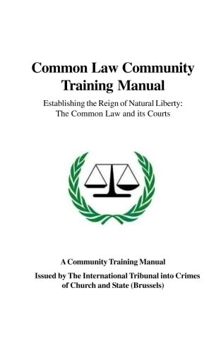 Common Law Community Training Manual: Establishing the Reign of Natural Liberty: The Common Law and its Courts von CreateSpace Independent Publishing Platform