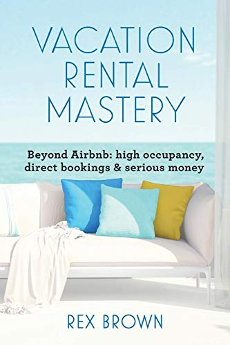 Vacation Rental Mastery: Beyond Airbnb: high occupancy, direct bookings & serious money von Zen Insights Publishing