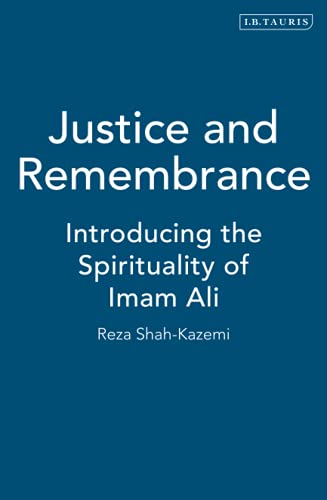 Justice and Remembrance: Introducing the Spirituality of Imam Ali von Bloomsbury Publishing PLC