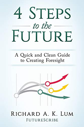 4 Steps to the Future: A Quick and Clean Guide to Creating Foresight