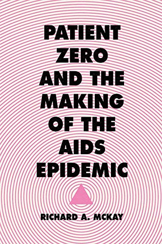 Patient Zero and the Making of the AIDS Epidemic von University of Chicago Press