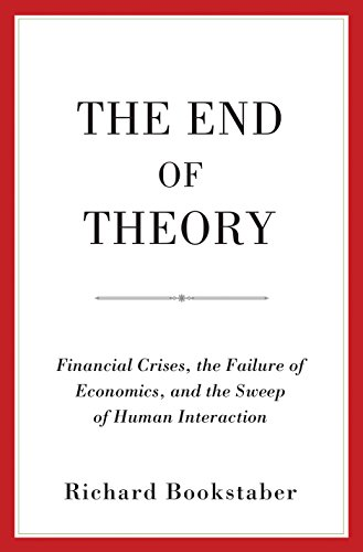 The End of Theory: Financial Crises, the Failure of Economics, and the Sweep of Human Interaction von Princeton University Press