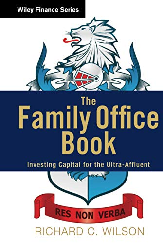 The Family Office Book: Investing Capital for the Ultra-Affluent (Wiley Finance)
