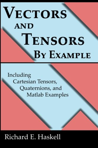 Vectors and Tensors By Example: Including Cartesian Tensors, Quaternions, and Matlab Examples von CreateSpace Independent Publishing Platform