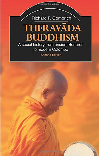 Theravada Buddhism: A Social History from Ancient Benares to Modern Colombo (Library of Religious Beliefs and Practices)