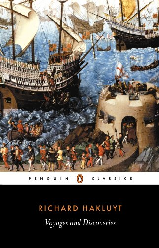 Voyages and Discoveries: The Principal Navigations, Voyages, Traffiques and Discoveries of the English Nation (Penguin Classics)