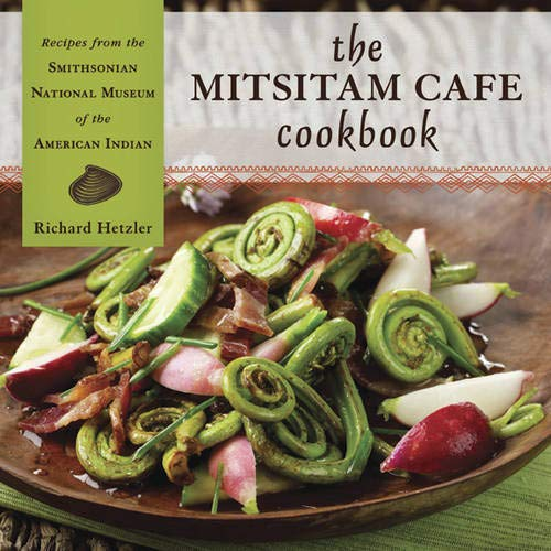 The Mitsitam Cafe Cookbook: Recipes from the Smithsonian National Museum of the American Indian von Fulcrum Publishing